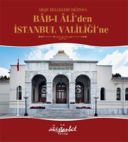 Osmanlı Araştırmaları Vakfı - ARŞİV BELGELERİ IŞIĞINDA BÂB-I ÂLÎDEN İSTANBUL VALİLİĞİNE